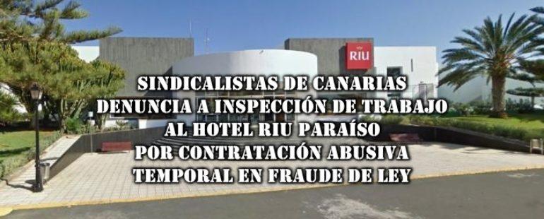 """Otra más: Sindicalistas de Canarias SSCC denuncia a Inspección de Trabajo a hotel Riu Paraíso en Lanzarote por contratación abusiva temporal en """"Fraude de Ley"""""""
